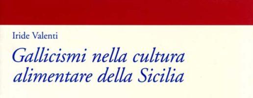 Iride Valenti | Gallicismi nella cultura alimentare della Sicilia