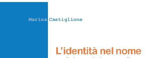 Marina Castiglione | L'identità nel nome. Antroponimi personali, familiari, comunitari