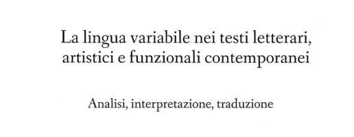 La lingua variabile nei testi letterari, artistici e funzionali contemporanei (2016)