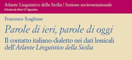 F. Scaglione – Parole di ieri, parole di oggi. Il contatto italiano-dialetto nei dati lessicali dell'Atlante Linguistico della Sicilia – Materiali ALS 41/2020